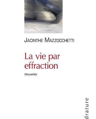 Photo of Jacinthe Mazzocchetti – La Vie Par Effraction
