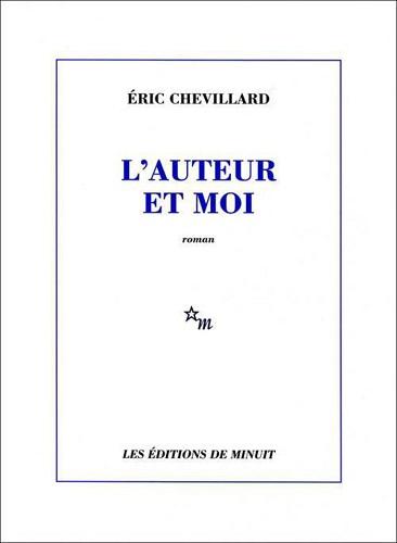 Eric Chevillard - L'auteur et moi