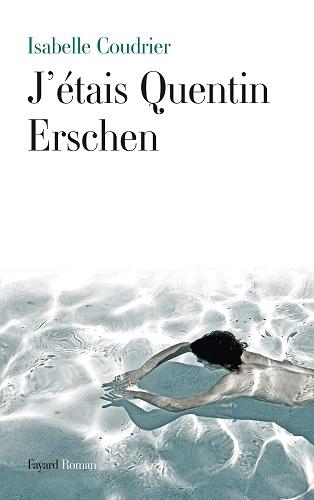 Isabelle Coudrier - J'étais Quentin Erschen