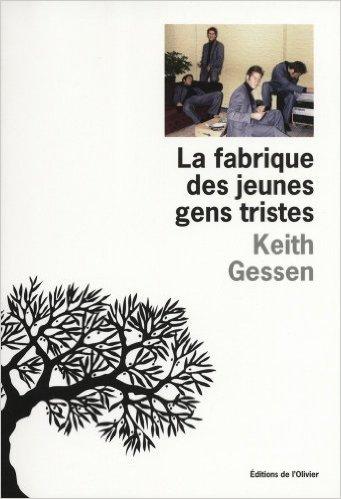 Keith Gessen - La fabrique des jeunes gens tristes