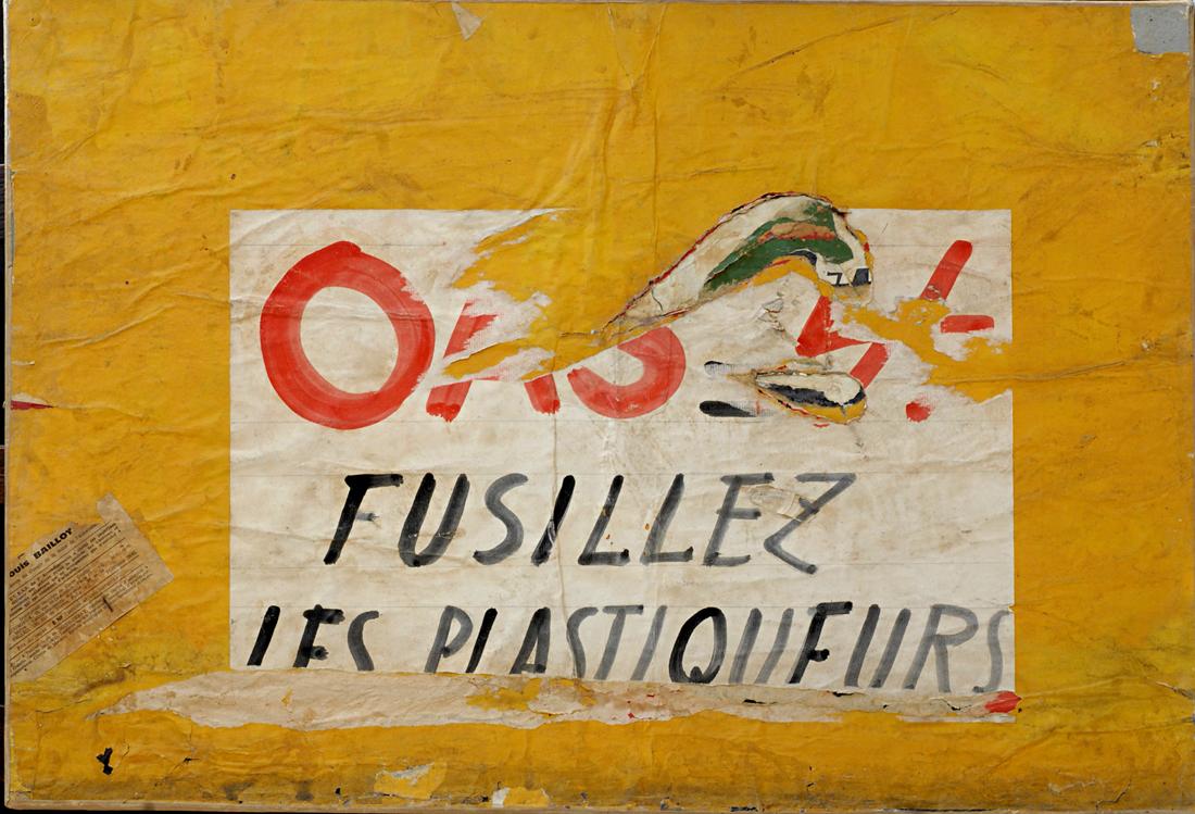 OAS. Fusillez les plastiqueurs, 1961, Raymond HAINS. Coll. particulière. © ADAGP, Paris, 2016 / Photo: Michel Marcuzzi