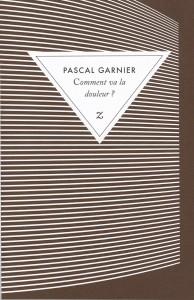 """Pascal Garnier, """"Comment va la douleur"""""""