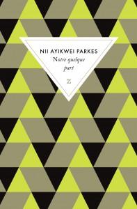 """""""Notre quelque part"""", de l'auteur ghanéen Nii Ayikwei Parkes"""
