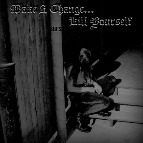 Make A Change... Kill Yourself