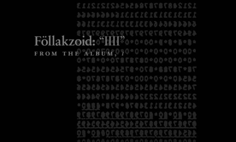 Photo of {Le Son du Jour} : Föllakzoid – IIII