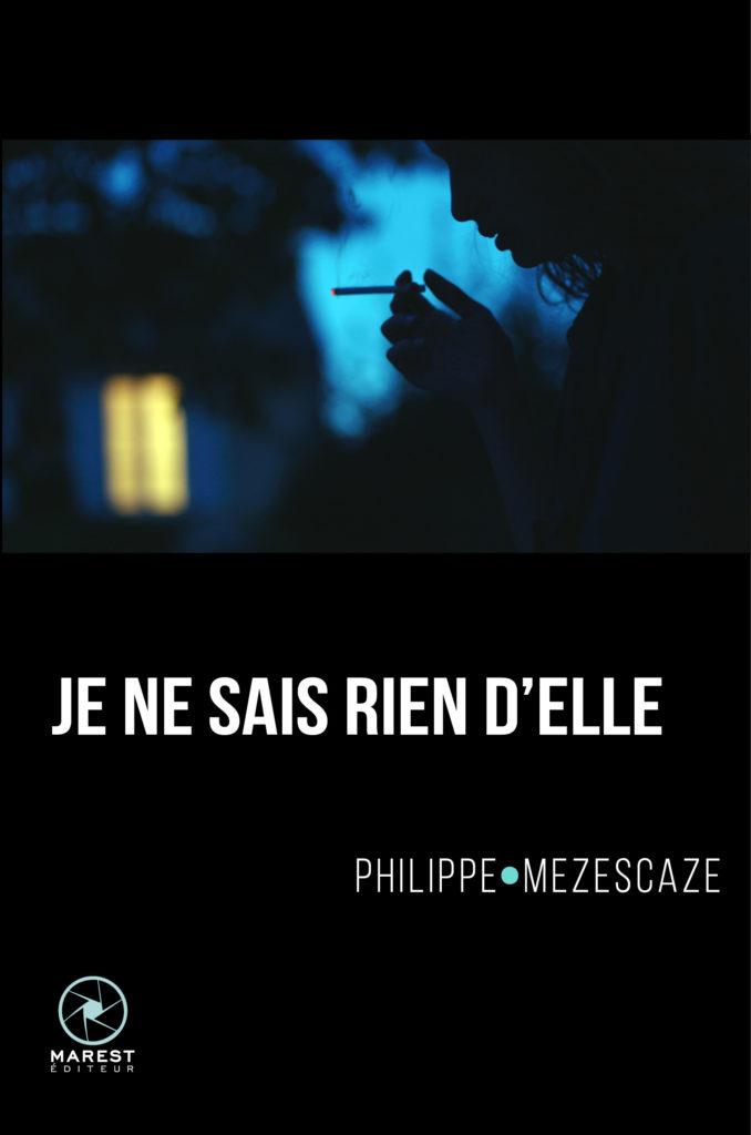 Philippe Mezescaze - Je ne sais rien d'elle, Marest éditeur